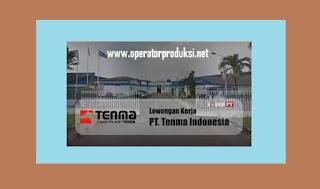 Lowongan Kerja Perusahaan PT TENMA INDONESIA Operator Produksi Pabrik Mei 2020 SMA SMK Area Bekas