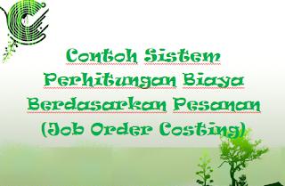 Contoh Sistem Perhitungan Biaya Berdasarkan Pesanan (Job Order Costing)