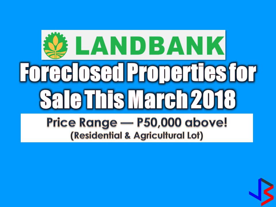 Here are the following foreclosed properties of Land Bank of the Philippines with a price range from P50,000 and above. So if you are looking for bankruptcy house or foreclosed house to buy for your family or for investment? Check it the list below!  Read more: http://www.jbsolis.com/2018/03/landbank-home-foreclosure-auction-and-other-foreclosed-properties-for-sale-this-march.html#ixzz5AWdOZWJY