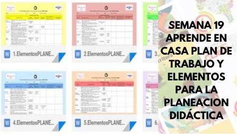 Semana 19 Elementos para la planeación didáctica y plan de trabajo de aprende en casa
