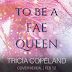 Cover Reveal & Giveaway - To Be a Fae Queen by Tricia Copeland