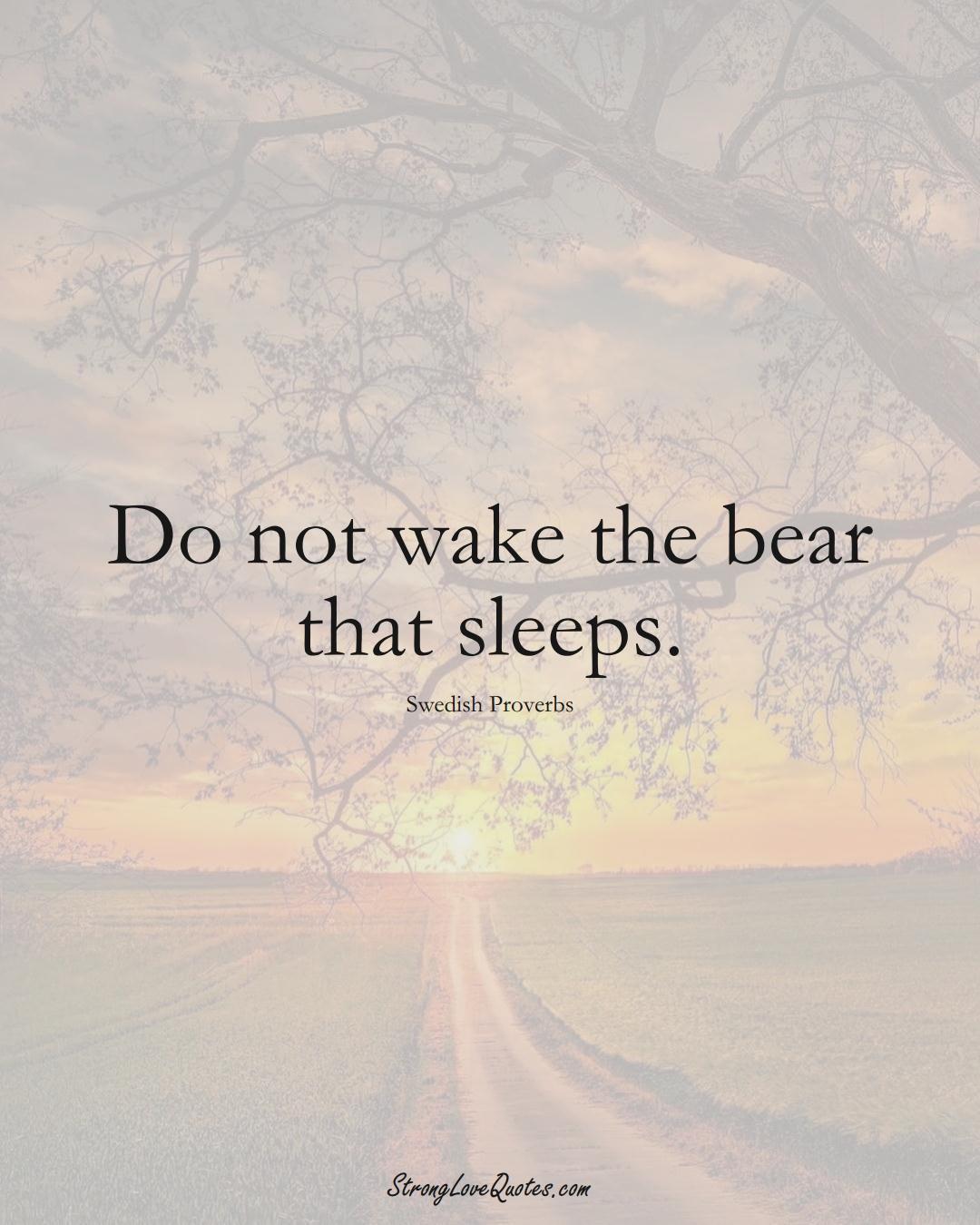 Do not wake the bear that sleeps. (Swedish Sayings);  #EuropeanSayings