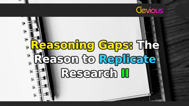 Reasoning Gaps: The Reason to Replicate Research II - Clevious Discourse
