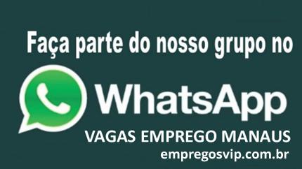 Whatsapp - Grupo Vagas Empregos Manaus - Am