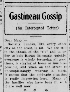 "Gastineau Gossip column describing Juneau's efforts to prevent the spread of influenza by staying home and ""wisely foregoing all good times."""