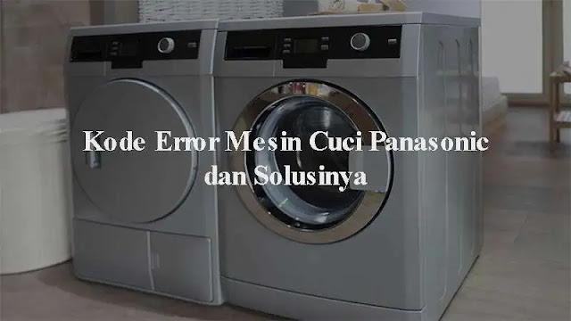 Mesin basuh merupakan salah satu alat elektronik rumah tangga yang nyaris digunakan setiap ha Kode Error Mesin Cuci Panasonic dan Solusinya