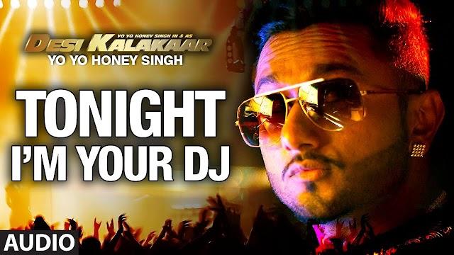 I'm Your DJ  Tonight Lyrics- Honey Singh-Desi Kalakaar 2014 Hindi Album