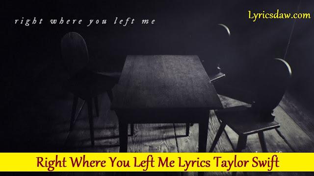 Right Where You Left Me Lyrics Taylor Swift