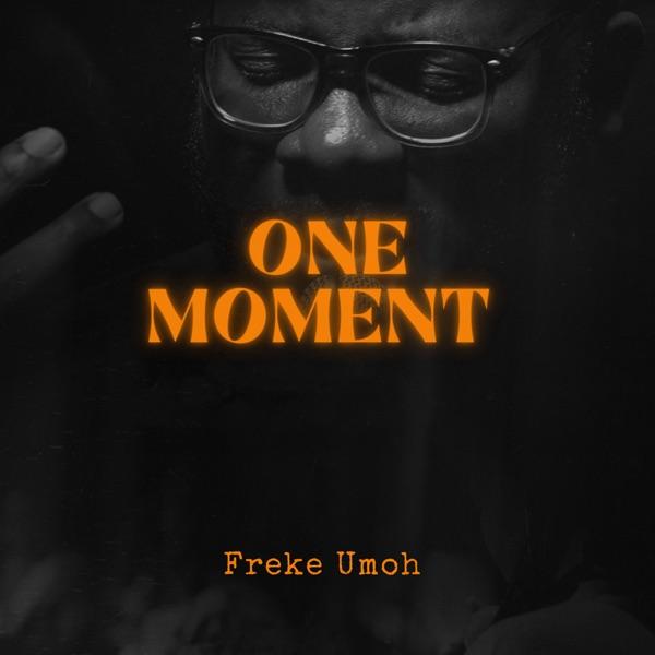 Audio + Video: Freke Umoh – One Moment