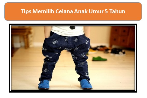 Tips Memilih Celana Anak Umur 5 Tahun