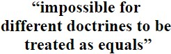 """""""impossible for different doctrines to be treated as equals"""""""
