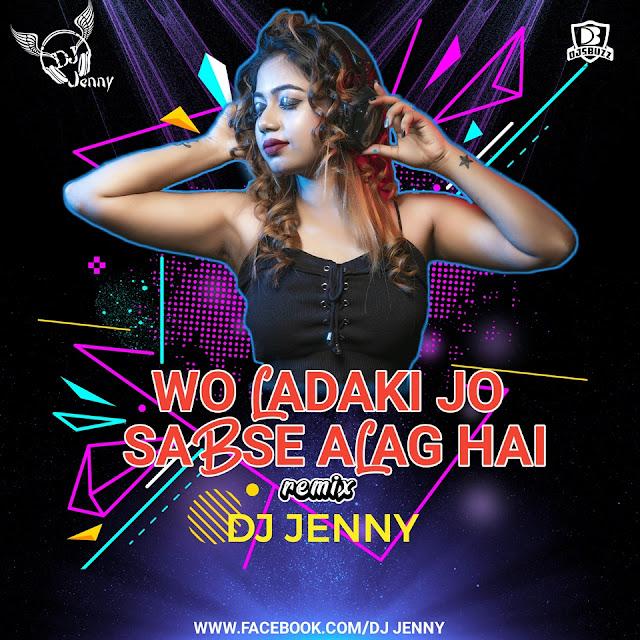 Woh Ladki Jo Sabse Allag Hai (Remix) – DJ Jenny