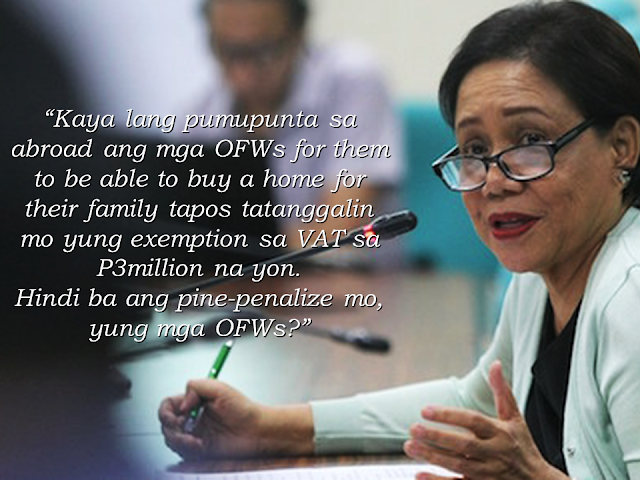 Senate Ways and Means Committee question the lifting of the exemption of 12% vat on low cost housing under the proposed tax reform package from the Department of Finance during a hearing recently.  Senator Cynthia Villar said that it could potentially harm the OFWs who are working abroad to provide their families a home and lifting the exemption for low cost housing amounting to P3 million is like penalizing them. Under the current system, the low cost housing units with amount P3 million and below are VAT exempted.  The proposed lifting of the VAT on housing is designed to fund the government's P9 trillion infrastructure build-up. Finance Undersecretary Tonette Tionko says, the government could raise an additional P6 billion in revenues if the proposal transpires. This revenue could be used to support the government's social welfare program, said the DOF official but Senator Villar believes that the collection will not really go straight to the people.  Meanwhile, the Subdivision and Housing Developers Association Inc. said that low cost housing units with prices starting at P450,000 could be more expensive with possible increase on the monthly amortization of up to P3,000.  This will also prompt the developers to decrease the production of these housing units and would cause housing backlog to exacerbate. The present housing demand is at 800,000 a year against the developers production of only 180,000 units in a year. Ways and Means Committee chairman Sonny Angara said that the proposal will most likely fail due to the present housing situation in the country. The Department of Finance said that they are still open to address the concerns regarding the tax reform proposal.