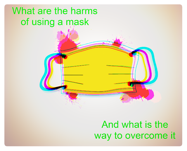 What are the harms of using a mask, And what is the way to overcome it. Superhealth7