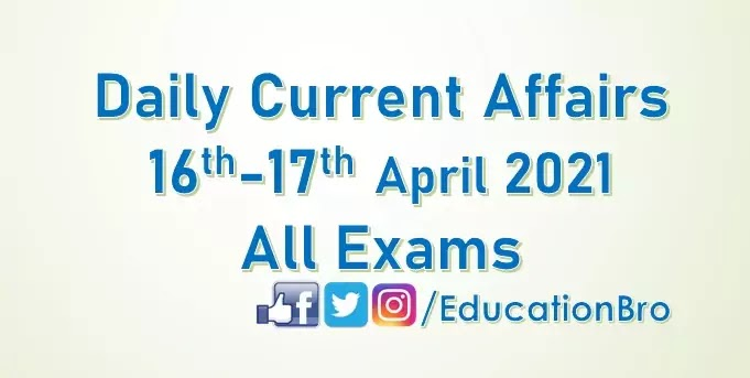 Daily Current Affairs 16th-17th April 2021 For All Government Examinations