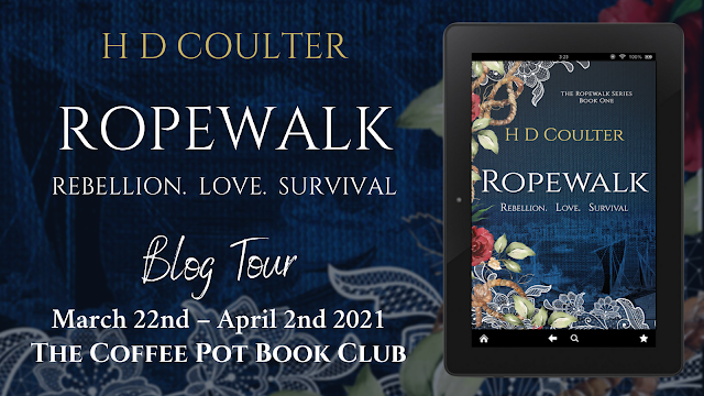 [Blog Tour] 'Ropewalk; Rebellion. Love. Survival'  (The Ropewalk Series, Book 1)  By H D Coulter #HistoricalFiction