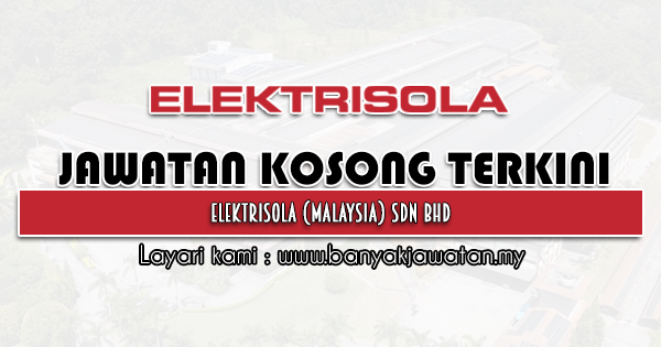 Jawatan Kosong 2021 di Elektrisola (Malaysia) Sdn Bhd