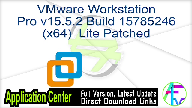 VMware Workstation Pro v15.5.2 Build 15785246 (x64) Lite Patched