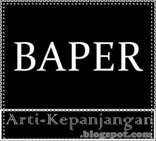 Arti Singkatan BAPER - Bawa Perasaan