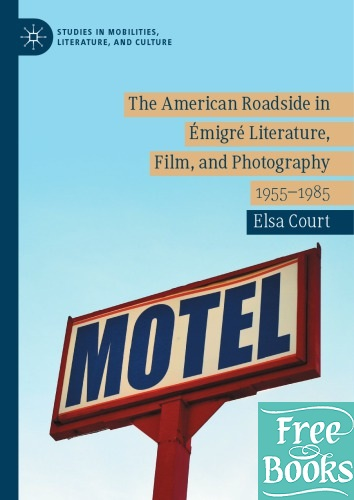 The American Roadside In Émigré Literature, Film, And Photography