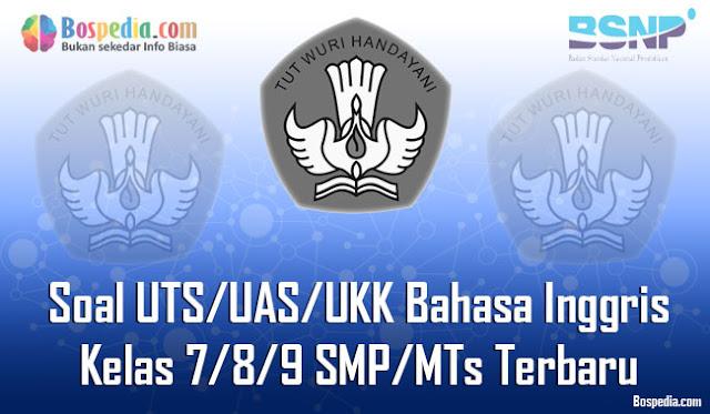 Kumpulan Soal UTS/UAS/UKK Bahasa Inggris Kelas 7/8/9 SMP/MTs Terbaru dan Terupdate
