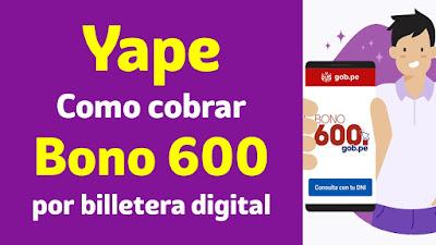 Yape Bono 600 Como cobrar el #Bono600 mediante billetera digital