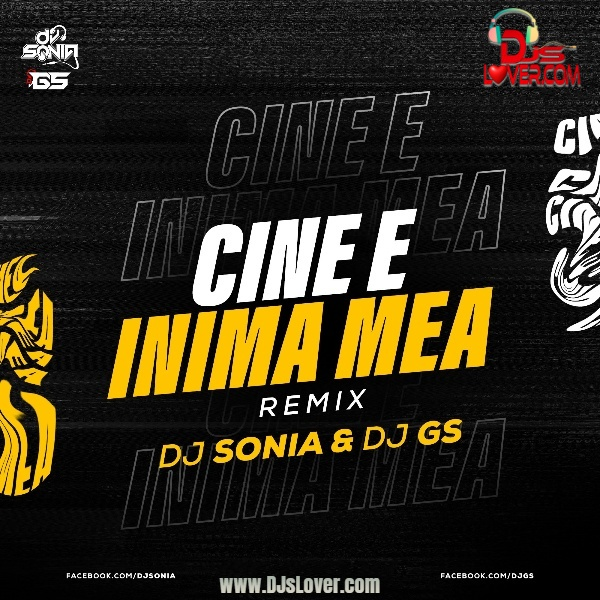 Cine e Inima Mea Remix DJ Sonia x DJ GS mp3 download