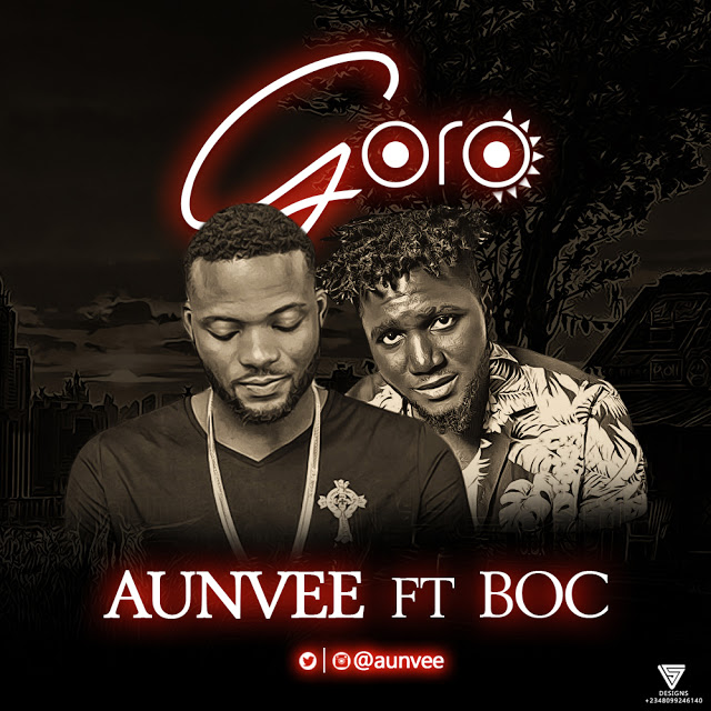 Aunvee – Goro ft. BOC [New Song] mp3made.com.ng