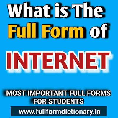 Full Form of INTERNET, What is the fullform of internet?, What is the full form of internet and who made it?, full form of internet, full form of internet in computer, funny full form of internet, write the full form of internet, all full form of internet, full form of internet and intranet, full form of internet in hindi, full form of internet related terms, full form of internet related words, search the full form of internet