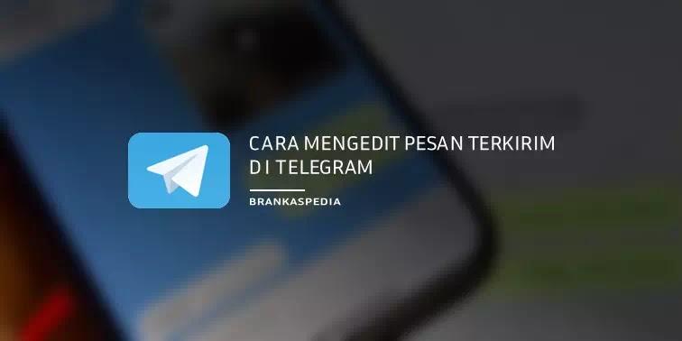 Cara Mengedit Pesan Terkirim di Telegram