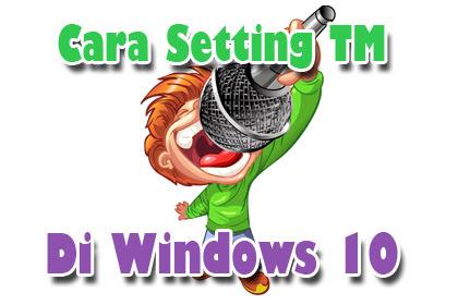Setting TM Di Windows 10 | Cafe Camfrog