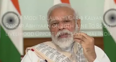 PM Modi to launch Garib Kalyan Rojgar Abhiyaan on 20th June to boost livelihood opportunities in Rural India: Highlights With Details