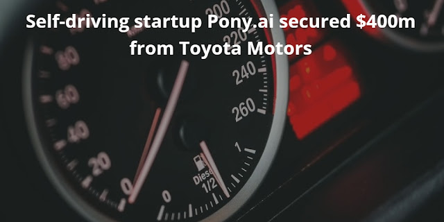 Self-driving startup Pony.ai secured $400m from Toyota Motors