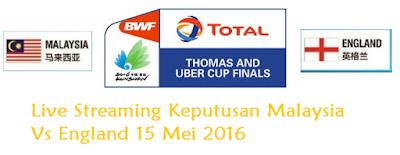 siaran langsung Keputusan Malaysia Vs England piala thomas 15 Mei 2016