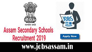 Assam Provincialised Secondary Schools Recruitment 2019: Graduate Teacher [TET passed can Apply]