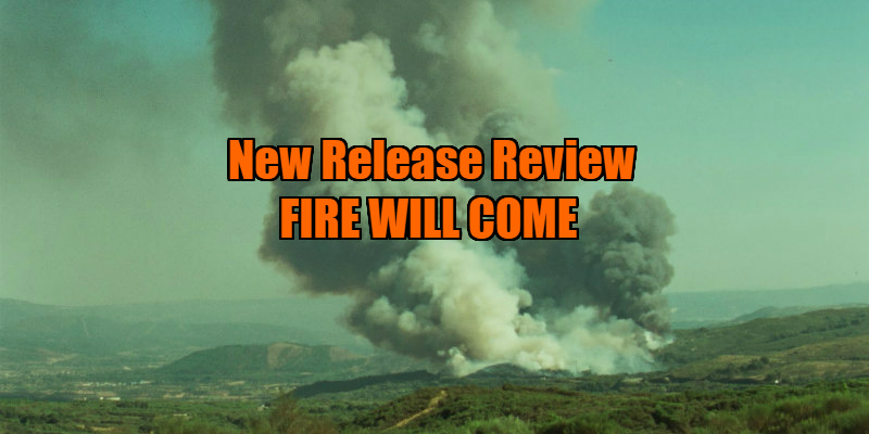 fire will come review