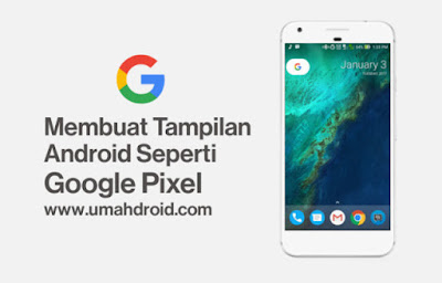 Cara Merubah Tampilan Android Jadi Pixel
