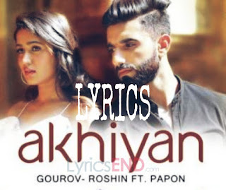Akhiyan Lyrics - Papon Indian Pop (2019)