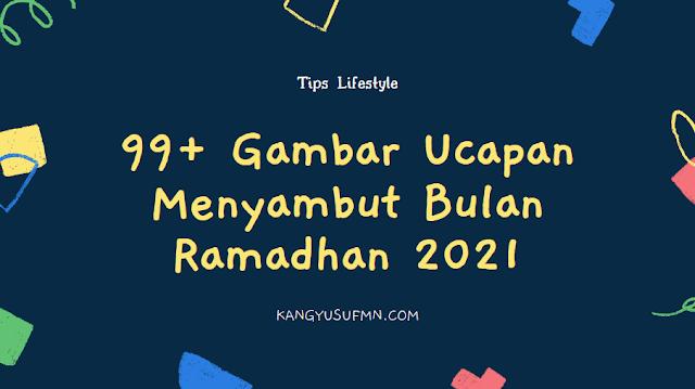 Gambar Ucapan Menyambut Bulan Ramadhan 2021