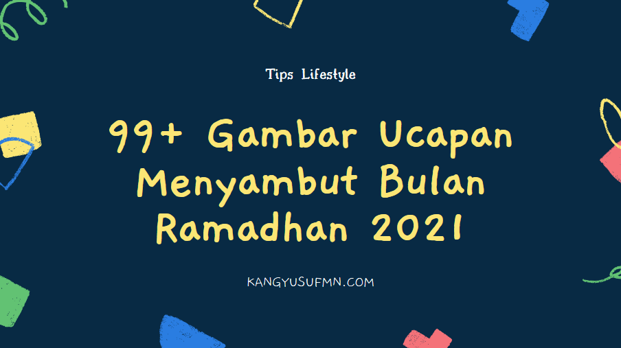 99 Gambar Ucapan Menyambut Bulan Ramadhan 2021 Kang Yusuf