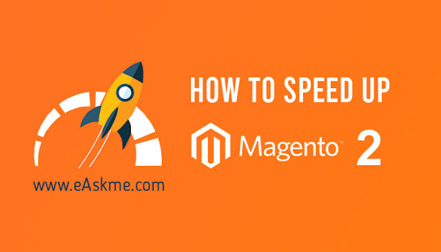 How To Do Speed Optimization In Magento 2?: eAskme