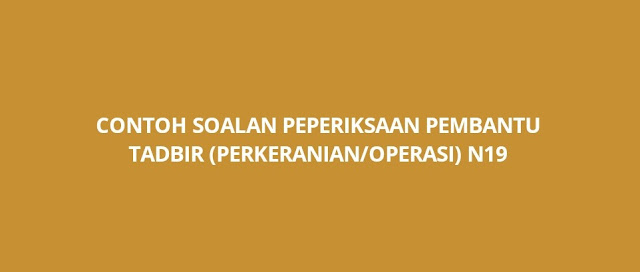 Contoh Soalan Peperiksaan Pembantu Tadbir N19 2021 (PTPO)