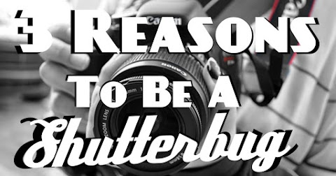 Top 3 Reasons to be a Shutterbug