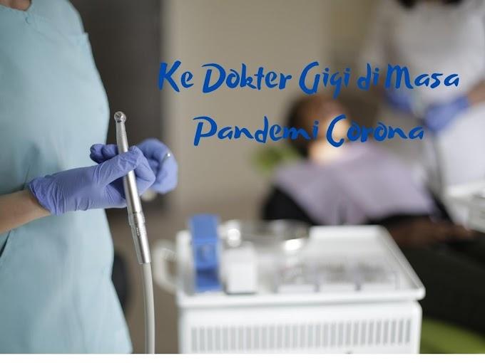 Pengalaman Ke Dokter Gigi di Masa Pandemi Corona