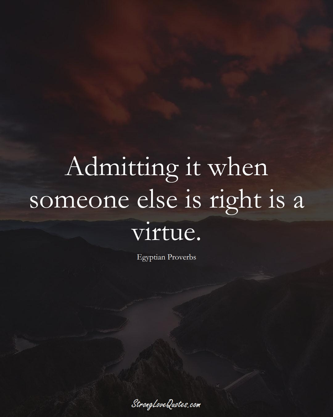 Admitting it when someone else is right is a virtue. (Egyptian Sayings);  #MiddleEasternSayings