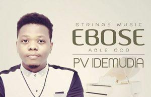 DOWNLOAD SONG: PV Idemudia - Ebose [Mp3 + Lyrics + Video]