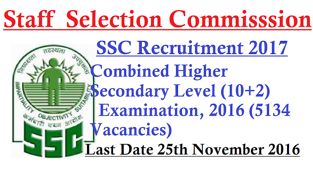 Staff Selection Commission – SSC Recruitment 2017 – Combined Higher Secondary Level (10+2) Examination, 2016 (5134 Vacancies) – Last Date 25 November 2016|Staff Selection Commission (SSC) invites applications for the post of Combined Higher Secondary Level (10+2) Examination, 2016 in 5134 Vacancies for Recruitment of Postal Assistants/Sorting Assistants, Data Entry Operators, Lower Divisional Clerks and Court Clerk. Apply Online before 25 November 2016./2016/11/staff-selection-commission-ssc-recruitment-2017-combined-higher-secondary-level-examination-apply-online.html