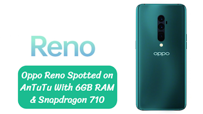 Oppo Reno Spotted on AnTuTu With 6GB RAM & Snapdragon 710, planwithpro