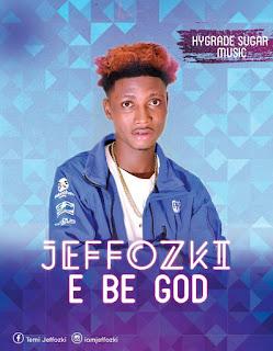 Music: Jeffozki – E Be God @iamJeffozki