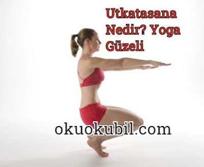 Utkatasana Nedir? Yoga Duruşu 3 Pozu